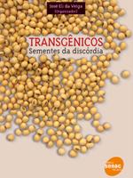 Transgênicos - Sementes da discórdia